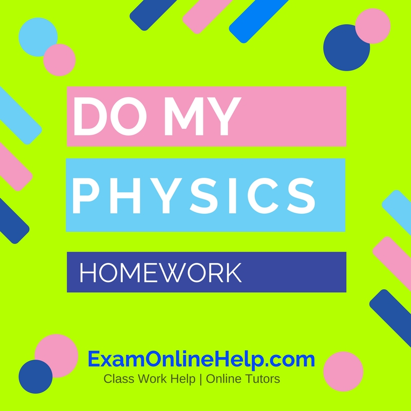 Do your physics homework? No problem!