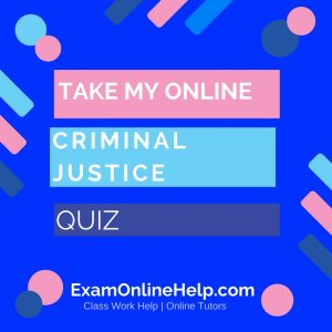 Take My Online Criminal Justice Quiz