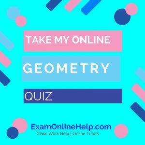 Take My Online Geometry Quiz
