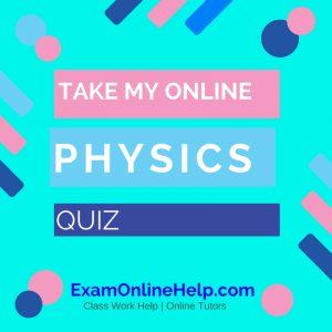 Take My Online Physics Quiz