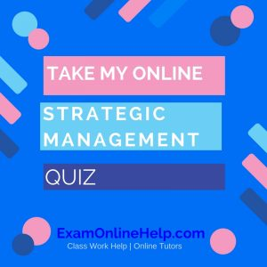 Take My Online Strategic Management Quiz