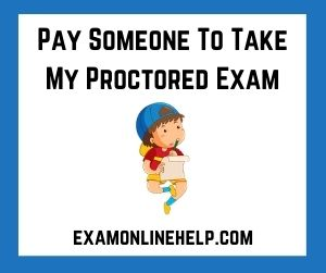 Pay Someone To Take My Proctored Exam